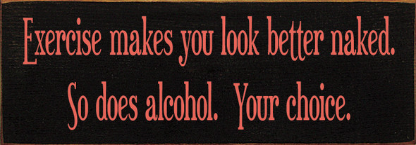 "3.5""x10"" Wood Sign - Exercise Makes You Look Better Naked. So Does Alcohol. Your Choice. - Old Black & Coral"
