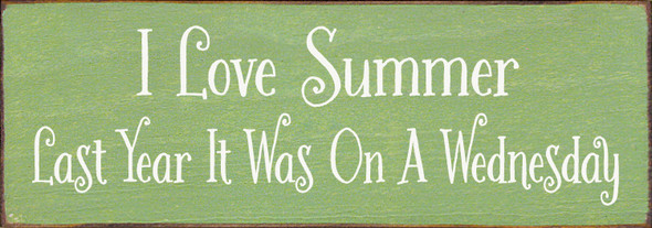 """3.5""""x10"""" Wood Sign - I Love Summer, Last Year It Was On A Wednesday - Old Celery & Cottage White"""