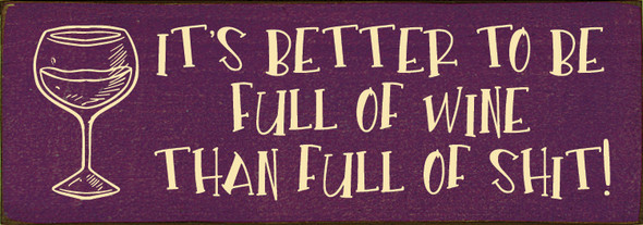"""3.5""""x10"""" Wood Sign - It's Better To Be Full Of Wine Than Full Of SH!T - Old Elderberry & Cream"""