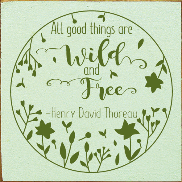 """7""""x7"""" Wood Sign - All Good Things Are Wild & Free - Old Baby Green & Moss"""