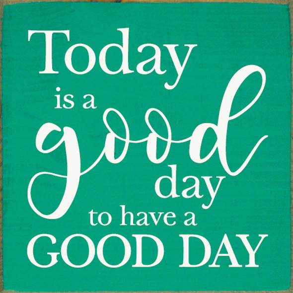 "7""x7"" Wood Sign - Today Is A Good Day For A Good Day - Old Emerald & Cottage White"