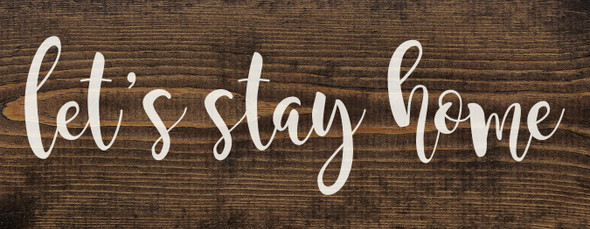 "7""x18"" Wood Sign - Let's Stay Home - Dark Walnut & White lettering"