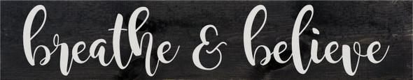 "7""x36"" Wood Sign - Breathe & Believe - Ebony & White lettering"