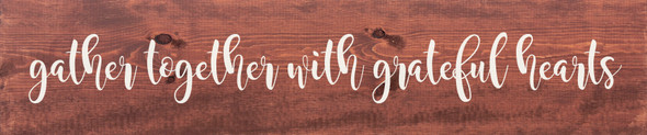 "10""x48"" Wood Sign - Gather together with grateful hearts - Warm Chestnut & White lettering"