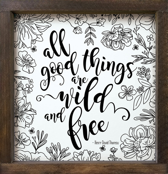 "12""x12"" Framed Sign - All Good Things Are Wild & Free. - Henry David Thoreau"