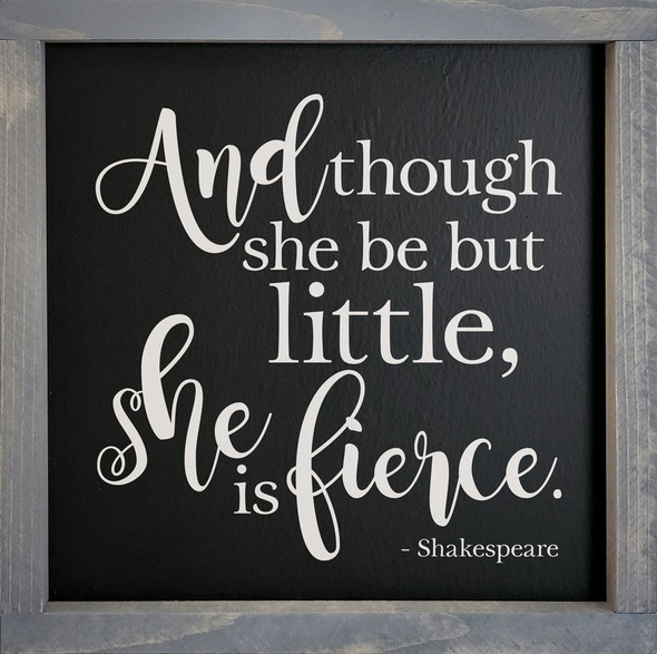 "12""x12"" Framed Sign - And though she be but little, she is fierce. - Shakespeare"