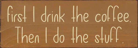 Small Wood Coffee Sign | First I Drink The Coffee. Then I Do The Stuff | Sawdust City Wood Sign in Old Toffee & Cream