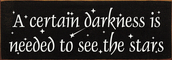 Small Inspirational Wood Sign | A Certain Darkness Is Needed To See The Stars | Sawdust City Wood Sign in Old Black & Cottage White