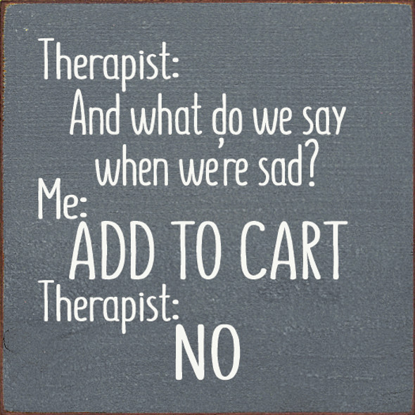 Small Wood Sign With Funny Saying | Therapist: And What Do We Say When We're Sad?... | Sawdust City Wood Sign in Old Slate & Cottage White