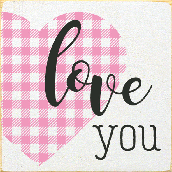 Cute Plaid Wood Sign | Love You | Sawdust City Wood Sign in Old Cottage White, Pink & Black