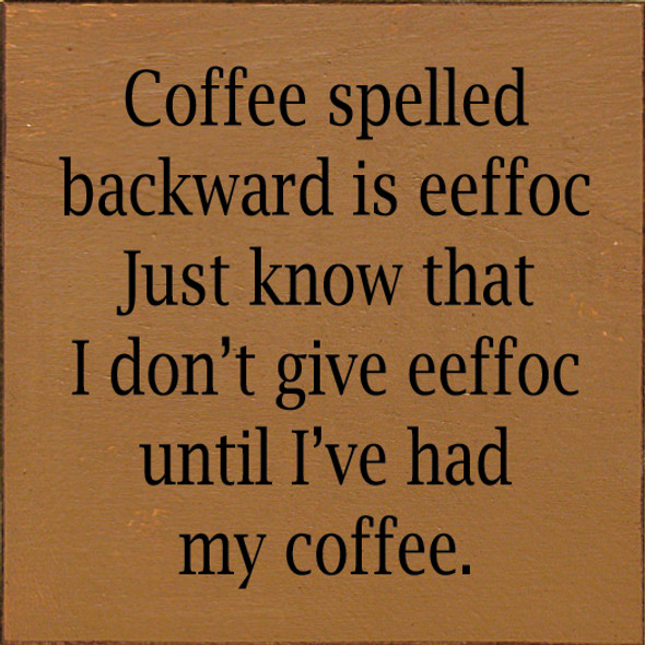 Funny Small Coffee Sign | Coffee Spelled Backward is Eefoc... | Sawdust City Wood Sign in Old Toffee & Black