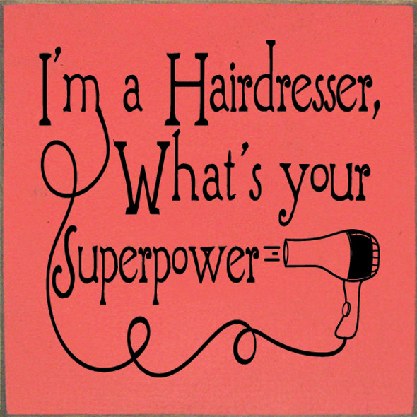 Cute Wood Hairdresser Sign | I'm A Hairdresser, What's Your Superpower? | Sawdust City Wood Sign in Old Coral & Black
