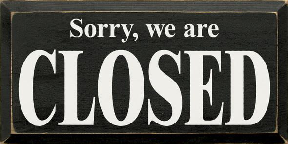 Sorry We Are Closed Sign | Wood Sorry We Are Closed Sign | Sawdust City Wholesale Signs