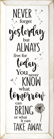 Never forget yesterday, but always live for today. You never know what tomorrow can bring, or what it can take away. | Sawdust City Wood Signs - Old Cottage White & Black
