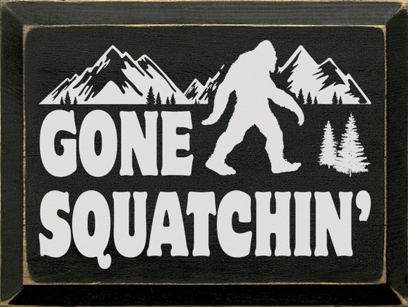 Gone Squatchin' | Sawdust City Wood Signs - Old Black & Cottage White