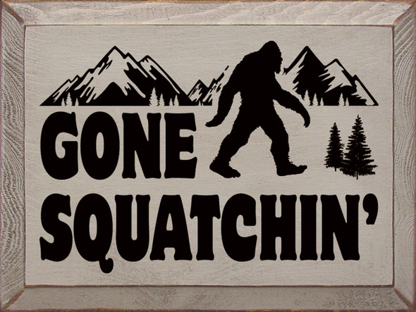 Gone Squatchin' | Sawdust City Wood Signs - Old Putty & Black