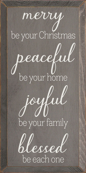 Merry be your Christmas, peaceful be your home, joyful be your family, blessed be each one. | Sawdust City Wood Signs - Old Anchor Gray & Cottage White