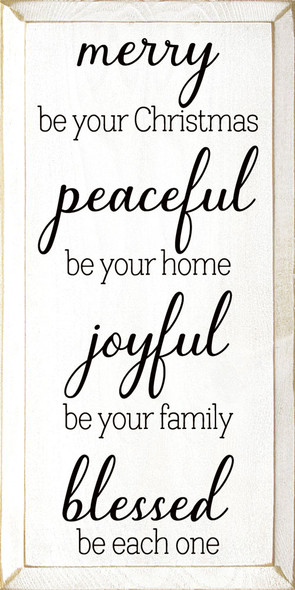 Merry be your Christmas, peaceful be your home, joyful be your family, blessed be each one. | Sawdust City Wood Signs - Old Cottage White & Black