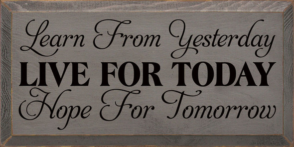 Learn from yesterday, live for today, hope for tomorrow (9x18) | Sawdust City Wood Signs - Old Anchor Gray & Black