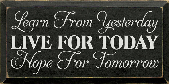Learn from yesterday, live for today, hope for tomorrow (9x18) | Sawdust City Wood Signs - Old Black & Cottage White