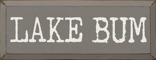 Lake Bum | Sawdust City Wood Signs - Old Anchor Gray & Cottage White