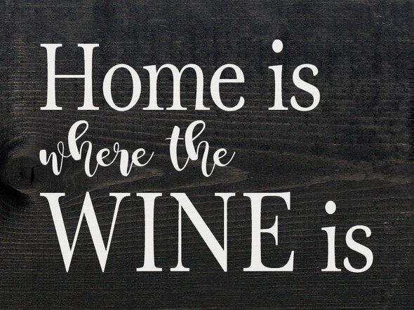 Home is where the wine is | Sawdust City Farmhouse Wood Signs