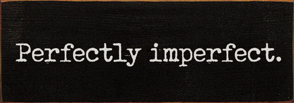 Perfectly imperfect | Sawdust City Wood Signs - Old Black & Cottage White