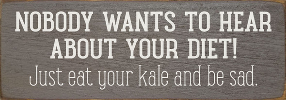 Nobody wants to hear about your diet. Just eat your kale and be sad. | Sawdust City Wood Signs - Old Anchor Gray & Cottage White