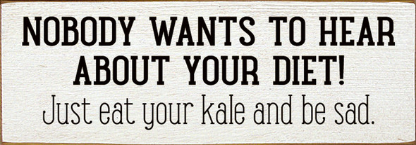Nobody wants to hear about your diet. Just eat your kale and be sad. | Sawdust City Wood Signs - Old Cottage White & Black
