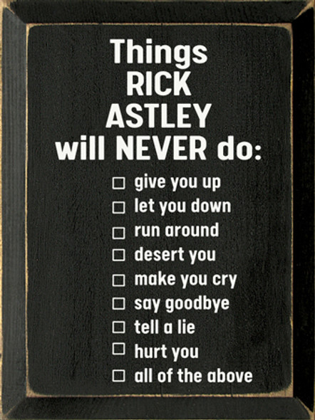 Things Rick Astley Will Never Do Wood Sign