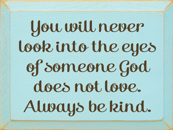 You Will Never Look Into The Eyes Of Someone God Doesn't Love Wood Sign