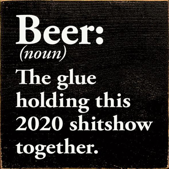 Beer: The Glue Holding 2020 Together Wood Sign
