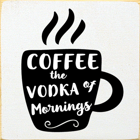 Coffee - The Vodka of Mornings Wood Sign