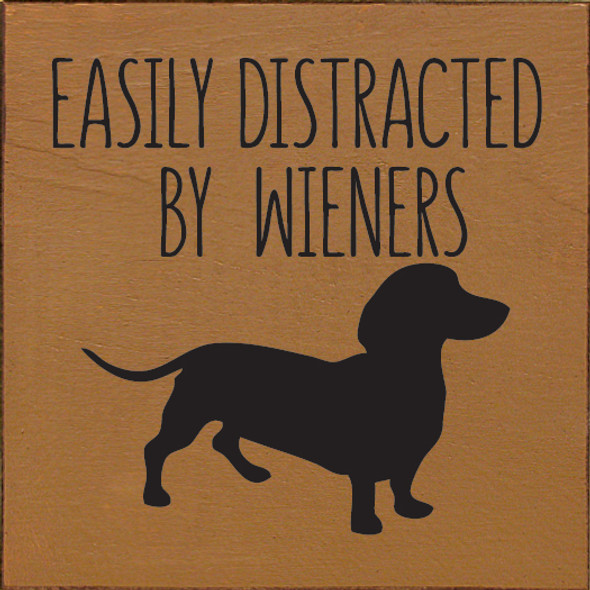 Easily Distracted By Wieners Funny Dachshund Wood Signs