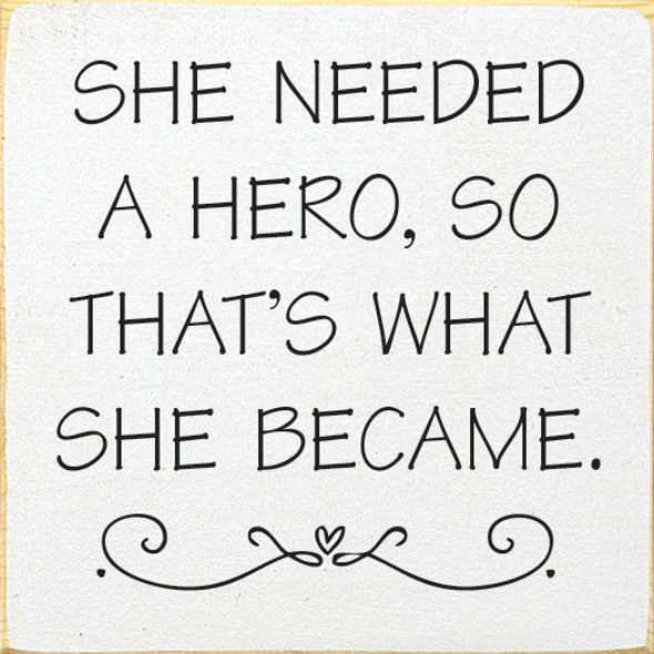 She Needed A Hero So That's What She Became Wood Sign