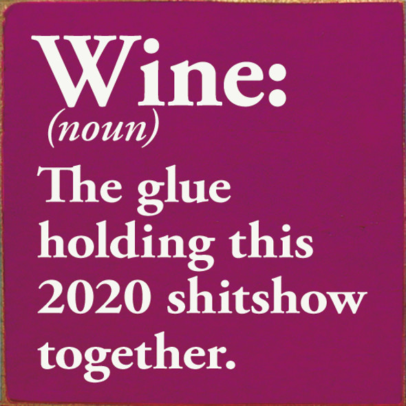Wine: The Glue Holding 2020 Together Wood Sign