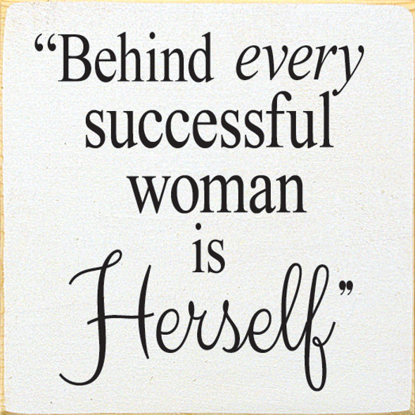 Behind every successful woman is herself Wood Sign
