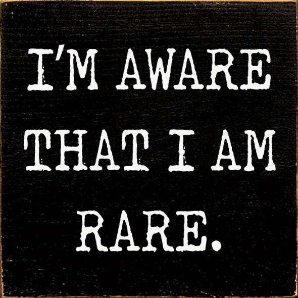 I'm aware that I am rare Wood Sign