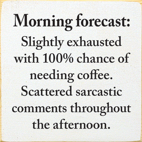 Morning forecast: Slightly exhausted with 100% chance of needing coffee Wood Sign
