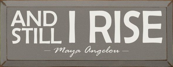 And Still I Rise - Maya Angelou | Inspirational Wholesale Signs | Sawdust City Wood Signs