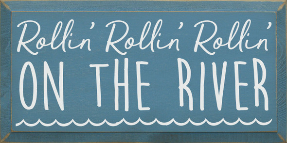 Rollin' Rollin' Rollin' on the river | Fun Wholesale Signs | Sawdust City Wood Signs