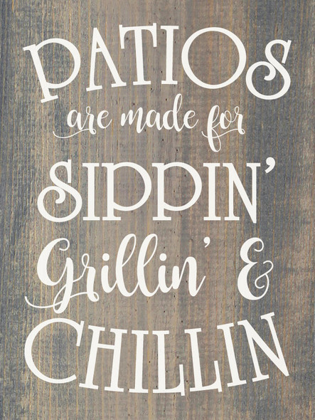 Patios are made for sippin', grillin', and chillin' | Fun Wholesale Signs | Sawdust City Wood Signs
