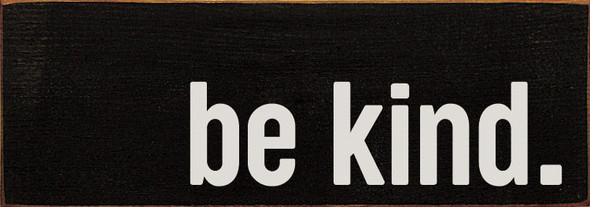 be kind. Simple Sign | Inspirational Wholesale Signs | Sawdust City Wood Signs