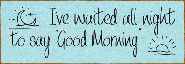 "I've waited all night to say ""Good Morning."" Sign 