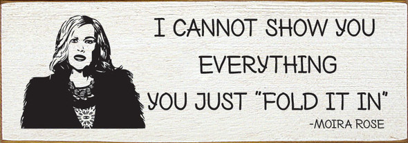 """I cannot show you everything. You just """"fold it in."""" - Moira Rose 