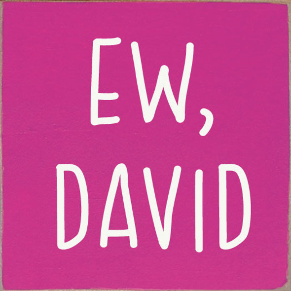 Ew, David | Funny Wholesale Signs | Sawdust City Wood Signs