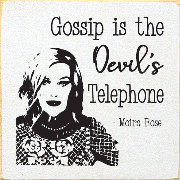 Gossip is the Devil's telephone. - Moira Rose | Funny Wholesale Signs | Sawdust City Wood Signs