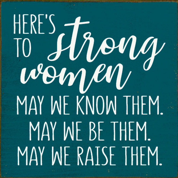 Here's to the strong women Sign | Inspirational Wholesale Signs | Sawdust City Wood Signs
