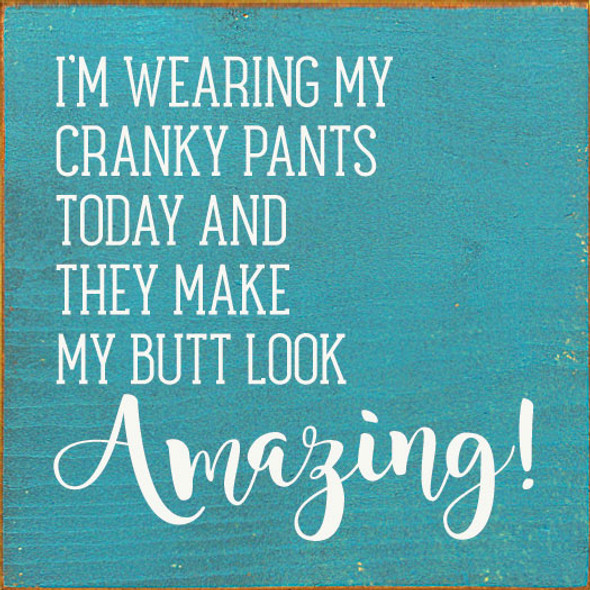 I'm wearing my cranky pants Sign | Funny Wholesale Signs | Sawdust City Wood Signs