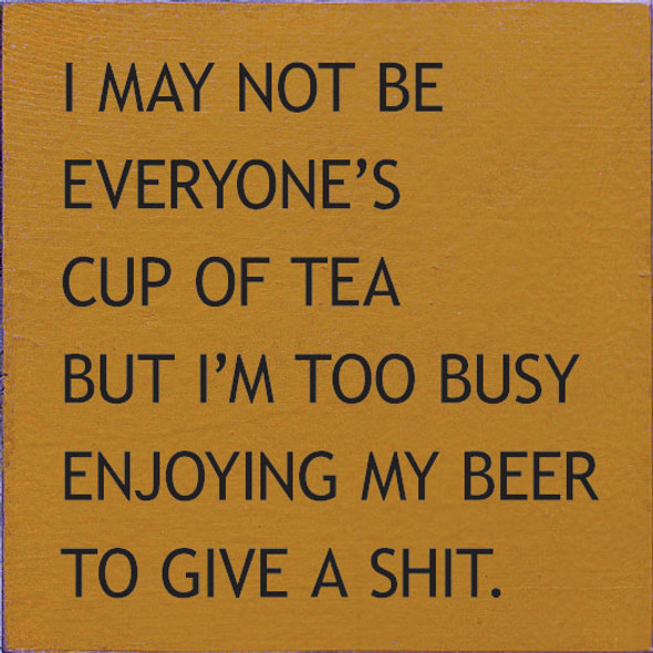 I may not be everyone's cup of tea Sign | Funny Wholesale Signs | Sawdust City Wood Signs